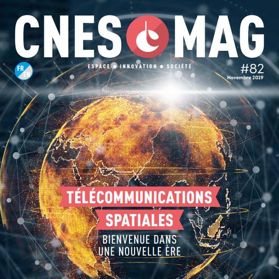 CNESMAG 82 – Télécommunications spatiales : bienvenue dans une nouvelle ère